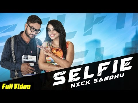 selfie-|-nick-sandhu-|-new-punjabi-songs-|-official-video-[hd]-|-latest-punjabi-songs
