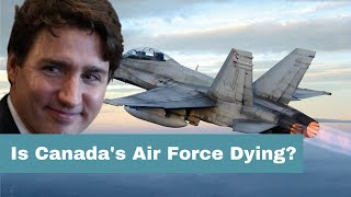 Is Canada's Air Force Dying?
