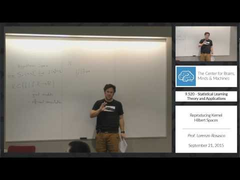 9.520 - 9/21/2015 - Class 04 - Prof. Lorenzo Rosasco: Reproducing Kernel Hilbert Spaces