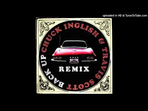 """Chuck Inglish (Ft. Travi$ Scott) - """"BACK UP"""" (Remix)"""