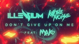 Kill The Noise & Illenium - Don't Give Up On Me ft. Mako [Lyric Video] thumbnail