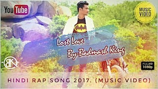 Lost Love | SAD HINDI RAP SONG | Badmash King | (Music Video) 2017.
