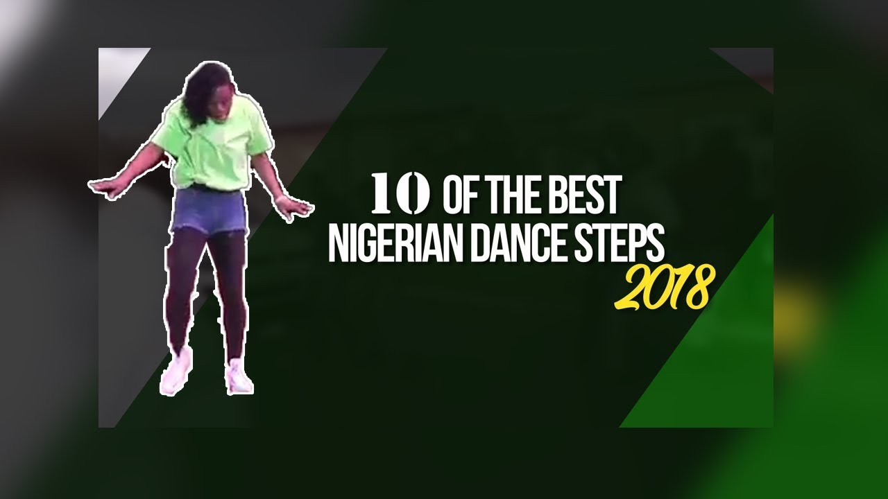 10 of the Best Nigerian Dance Steps 2018