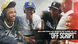 "Million Dollaz Worth of Game Episode 83: ""Off Script"" Ft. Blueface & Wack100"