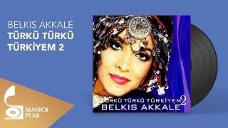 Belkıs Akkale - Türkü Türkü Türkiyem 2 (Full Albüm)