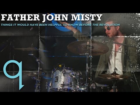 Father John Misty - Things It Would Have Been Helpful To Know Before The Revolution