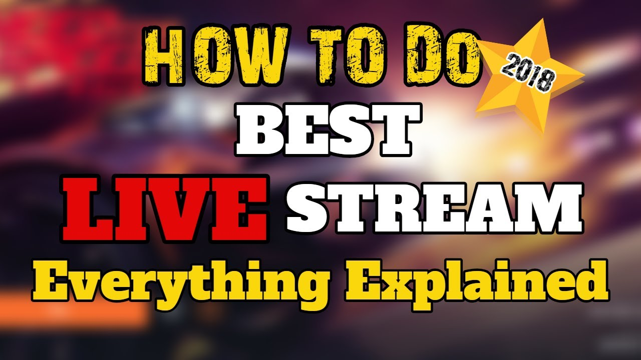 How To Do Best YouTube Live Stream – Ultimate Guide 2018