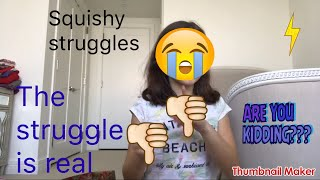 Squishy struggles (callob with kimmy Squshies)