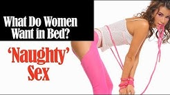 What Do Women Want In Bed: Naughty Sex