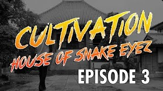 Cultivation: House of Snake Eyez | Episode 3