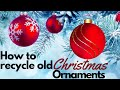 How to recycle old Christmas Ornaments | DIY Christmas Ornaments | Green Christmas