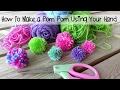 Episode 101: How to Make A Pom Pom Using Your Hand