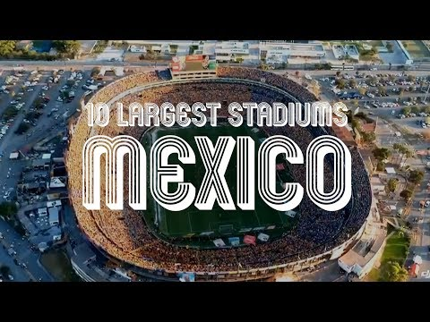 10 Largest Stadiums in Mexico