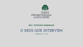 O Deus que intervém | Gn. 11:1-9 | Rev. Estevão Domingos (IPJaguaribe)