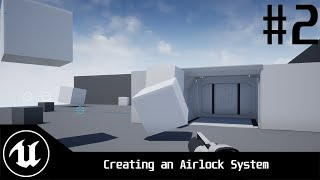 UE4 Space Simulator Tutorial Series: Episode 2 - Creating A Working Airlock