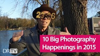 10 Big Photography Happenings in 2015