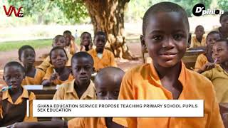 GHANA EDUCATION SERVICE PROPOSE TEACHING PRIMARY SCHOOL PUPILS SEX EDUCATION
