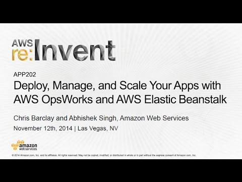 AWS re:Invent 2014 | (APP202) Deploy, Manage, Scale Apps w/ AWS OpsWorks & AWS Elastic Beanstalk