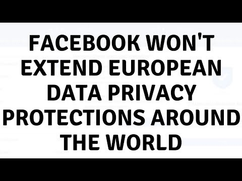 Daily Tech News - Facebook won't extend European data privacy protections around the world