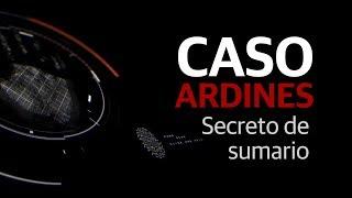 Caso Ardines, el secreto de sumario