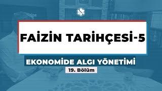 Ekonomide Algı Yönetimi  | FAİZİN TARİHÇESİ -5