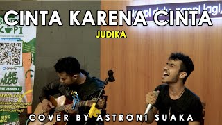 Download lagu CINTA KARENA CINTA - JUDIKA (LIRIK) COVER BY ASTRONI SUAKA