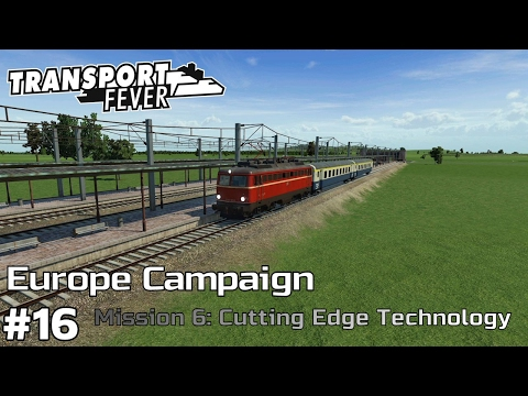 Cutting Edge Technology - Europe Campaign [Mission 6] Transport Fever [ep16]
