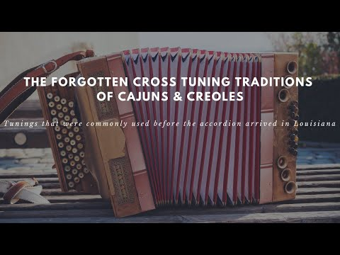 The Forgotten Cross Tuning Traditions of Cajuns & Creoles