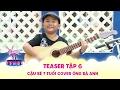 Biệt tài tí hon | teaser tập 6: Xuất hiện cậu bé 7 tuổi cover bài hit Ông bà anh