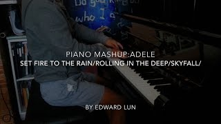 Adele Mashup: Set Fire to the Rain/Rolling in the Deep/Skyfall (Mashup by Edward Lun)