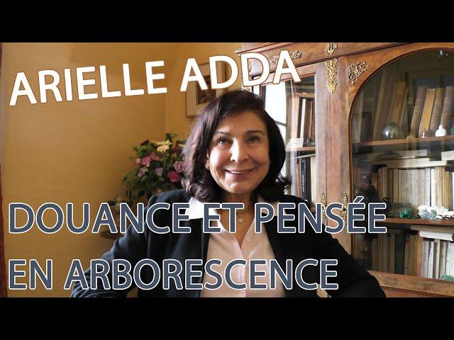 ARIELLE ADDA | DOUANCE ET PENSÉE EN ARBORESCENCE