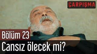 Çarpışma 23 Bölüm Cansız Ölecek mi