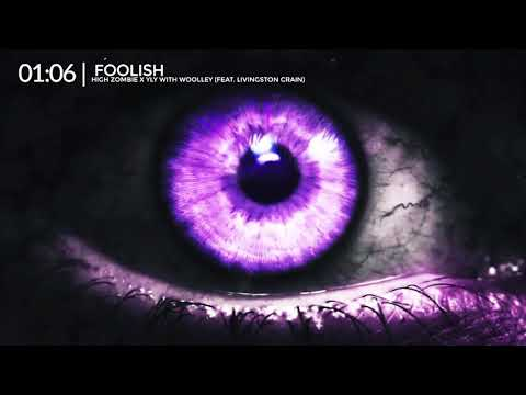 Foolish - High Zombie x YLY with Woolley (feat. Livingston Crain)