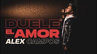 Alex Campos - ¡Esta canción te estremecerá! - Duele El Amor (Video Oficial)