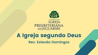 A Igreja segundo Deus - Rev. Estevão Domingos (IPJaguaribe)