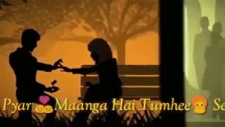 Pyar maanga hai Tumhee se whatsapp status video