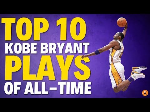 TOP 10 KOBE BRYANT PLAYS OF ALL-TIME