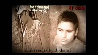 bondmanpj | HINDI RAP | sanki remix by dj denny