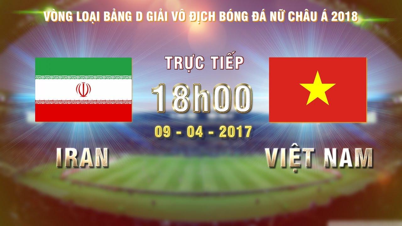 Xem lại: Nữ Iran vs Nữ Việt Nam