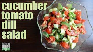 Cucumber Tomato Dill Salad Something Vegan