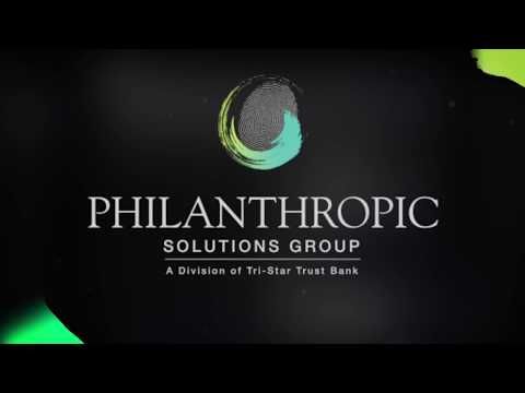 Tri-Star Trust Bank's Philanthropic Solutions Group - Private Family Foundations