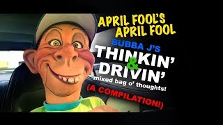 APRIL FOOL'S APRIL FOOL- Bubba J's Thinkin' & Drivin' (A Compilation!) | JEFF DUNHAM