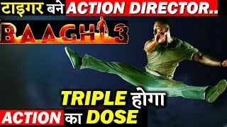 Tiger Shroff  Turns Action Director For His Action Packed Film BAAGHI 3!