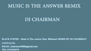 Black Coffee ft Ribatone - Music Is The Answer (DJ Chairman Remix)