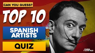 Top 10 Spanish Artists (Painting) - Quiz | Can You Guess?
