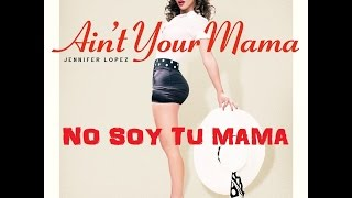 Jennifer Lopez - Ain't Your Mama ( subtitulada en Español )
