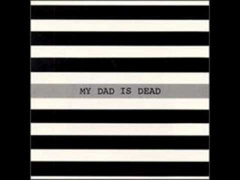 My Dad Is Dead - So Much to Lose