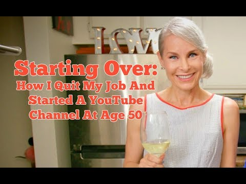 Starting Over: How I Quit My Job And Started A YouTube Channel At Age 50