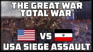 UNITED STATES SIEGE ASSAULT! The Great War: Total War - WW1 Mod Gameplay!