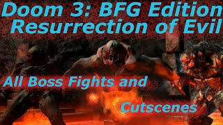 Doom 3: BFG Edition: Resurrection of Evil— ALL Boss Battles and Cutscenes (Veteran Difficulty)